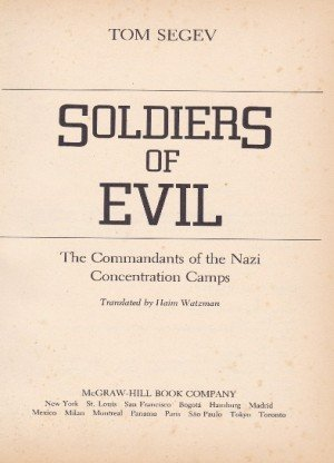 Soldiers of Tom Segev Evil: The Commandants of the Nazi Concentration Camps