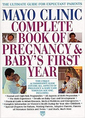 Mayo Clinic Complete Book of Pregnancy & Baby's First Year