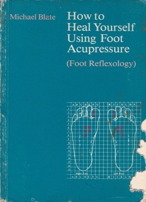 How to Heal Yourself Using Foot Acupressure: Foot Reflexology