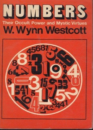 Numbers : Their Occult Power and Mystic Virtues
