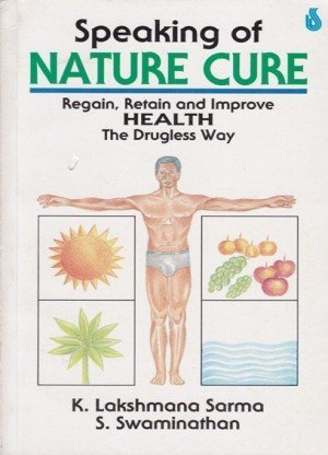 Speaking of Nature Cure: Regain, Retain and improve Health The Drugless Way