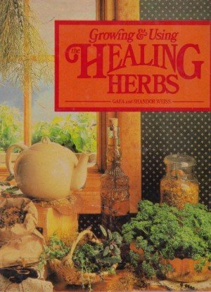Growing & Using the Healing Herbs