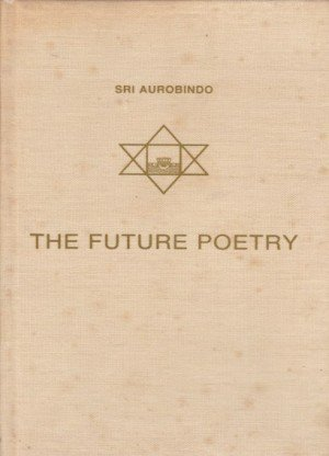 Sri Aurobindo The Future poetry