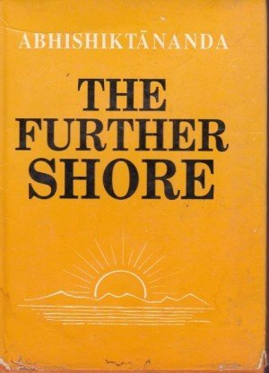 The Further Shore: Three Essays on Sannyasa, The Upanishads--An Introduction, The Upanishads and the Advaitic Experience