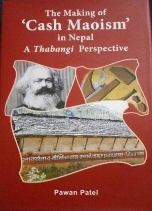 The Making of Cash Maoism' in Nepal A Thabangi Perspective