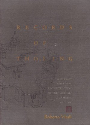 Records of Tholing A Literary and Visual Reconstruction of the Mother Monastery in Gu.Ge