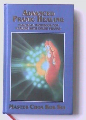 Advanced Pranic Healing: Practical Handbook for Healing with Color Pranas