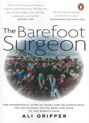 The Barefoot Surgeon: The inspirational story of Dr. Sanduk Ruit, the eye surgeon giving sight and hope to the world's poor