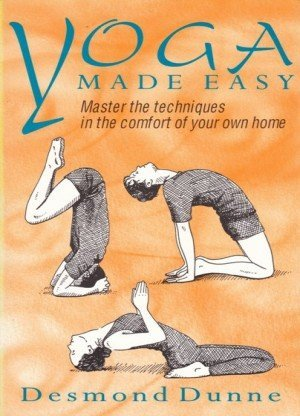 Yoga Made Easy: Master The Techniques In The Comfort Of Your Own Home