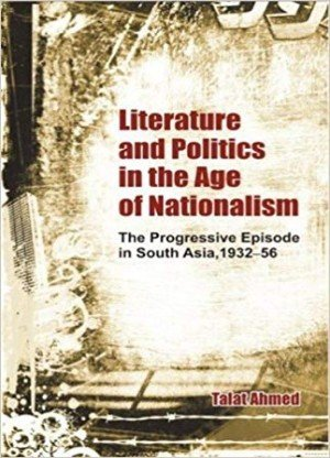 Literature and Politics in the Age of Nationalism: The Progressive Episode in South Asia, 1932-56