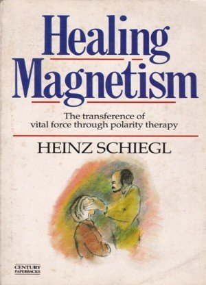 Healing Magnetism: The transference of Vital Force Through Polarity Therapy
