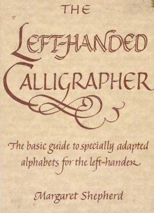 The Left-handed Calligrapher: Basic Guide to Specially Adapted Alphabets for the Left-hander