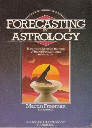 Forecasting by Astrology: A Comprehensive Manual of Interpretation and Technique