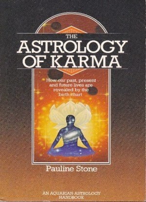 The astrology of karma: How our past, present, and future lives are revealed by the birth chart