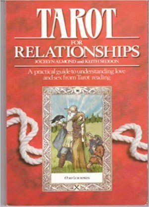 Tarot For Relationships: A Practical Guide to Understanding Love and Sex From Tarot Reading