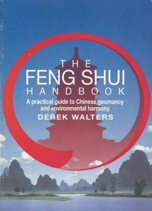 The Feng Shui Handbook A Practical Guide to Chinese Geomancy and Environmental Harmony