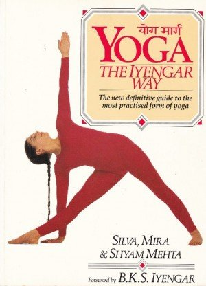 Yoga: The Iyengar Way: The New Definitive Guide to the Most Practised Form of Yoga