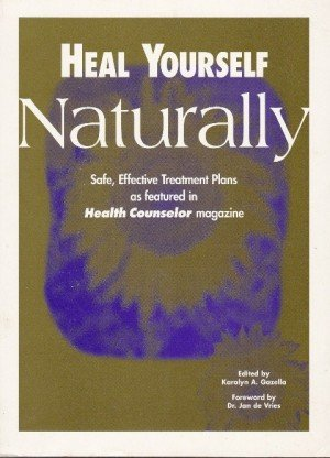 Heal Yourself Naturally: Safe, Effective Treatment Plans as Featured in Health Counselor Magazine