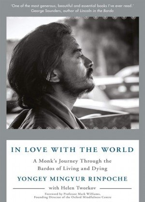 In Love with the World A Monk's Journey Through the Bardos of Living and Dying