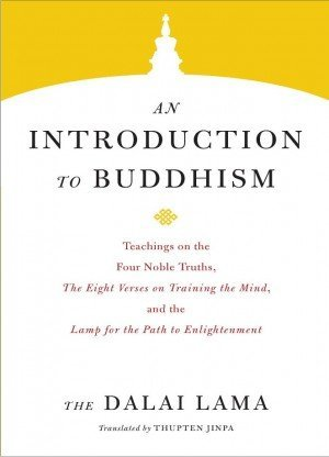 An Introduction to Buddhism: Teachings on the Four Noble Truths, The Eight Verses on Training the Mind, and the Lamp for the Path to Enlightenment