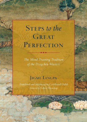 Steps to the Great Perfection: The Mind - Training Tradition of the Dzogchen Master