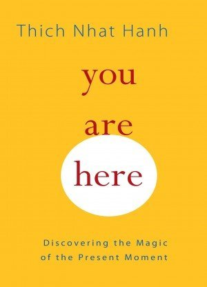 You are Here Discovering the Magic of the Present Moment