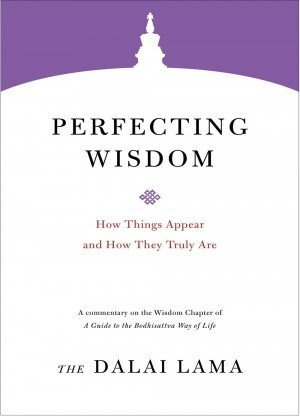 Perfecting Wisdom How Things Appear and how They Truly Are