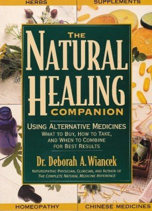 Natural Healing Companion: Combining Nature's Most Powerful Remedies to Optimize Healt