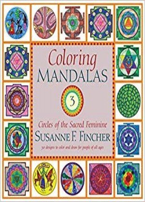 Coloring Mandalas 3: Circles of the Sacred Feminine
