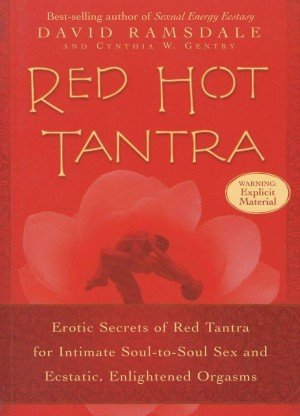 Red Hot Tantra: Erotic Secrets of Red Tantra for Intimate Soul to Soul Sex and Ecstatic, Enlightened Orgasms