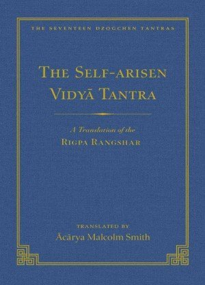 The Self-Liberated Vidya Tantra: A Translation of the Vidya Rigpa Rangshar Vol. and The Self-Arisen Vidya Tantra: A Translation of the Rigpa Rangdrol Vol. 2