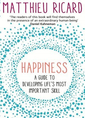 Happiness A Guide to Developing Life's Most Important Skill