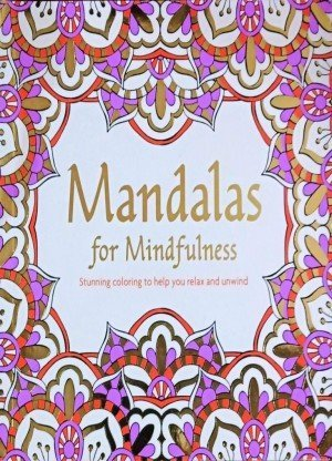 Mandalas for Mindfulness Stunning Coloring to Help You Relax and Unwind