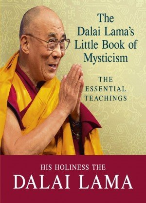 The Dalai Lamas Little Book of Mysticism The Essential Teachings