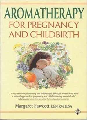 Aromatherapy: For Pregnancy And Childbirth