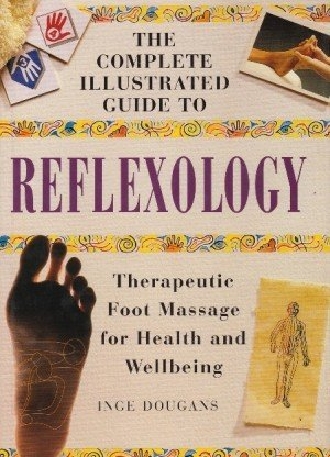 Complete Illustrated Guide - Reflexology: Therapeutic Foot Massage for Health and Wellbeing