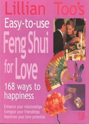 Lillian Too's Easy ToUse Feng Shui For Love 168 Ways To Happiness Enhance Your Relationships Energize Your Friendships, Maximize Your Love Potential