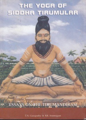Yoga of Siddha Tirumular: Essays on the Tirumandiram