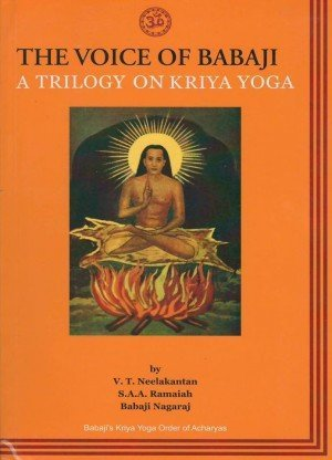 The Voice of Babaji: A Trilogy on Kriya Yoga
