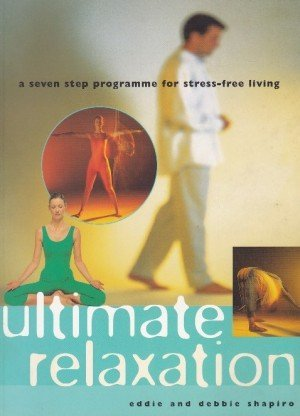 Ultimate Relaxation: A seven step programme for strees-free living
