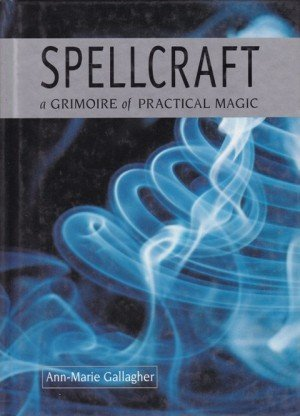 Spellcraft: A Grimoire Of Practical Magic