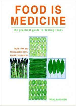 Food Is Medicine: the Practical Guide to Healing Foods: the Practical Guide to Healing Foods