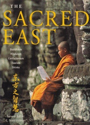 The Sacred East : Hinduism, Buddhism, Confucianism, Daoism, Shinto