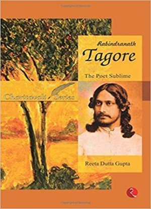 Rabindranath Tagore: The Poet Sublime