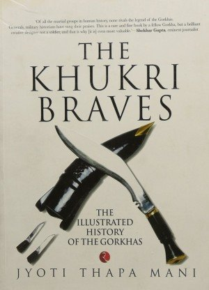 The Khukri Braves: The Illustrated History of the Gorkhas