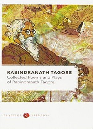 Rabindranath Tagore: Collected Poems and Plays of Rabindranath Tagore