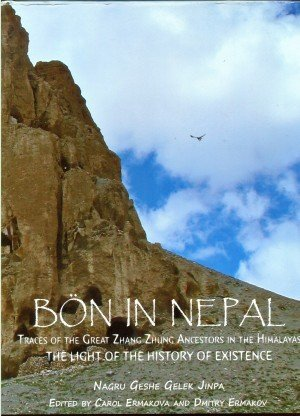 BON IN NEPAL Traces of the Great Zhang Zhung Ancestors in the Himalayas The Light of the History of Existence