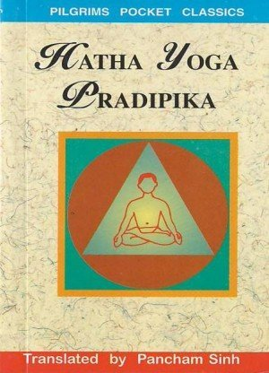 Hatha Yoga Pradipika: Explanation of Hatha Yoga
