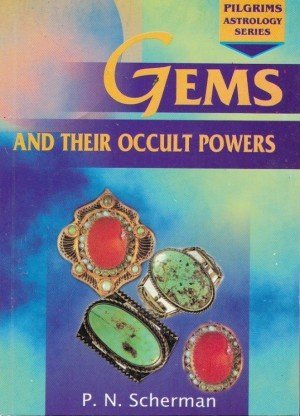 Gems and Their Occult Powers An Analytical Description of and the Mystical Properties of Precious and Semi-precious Stone