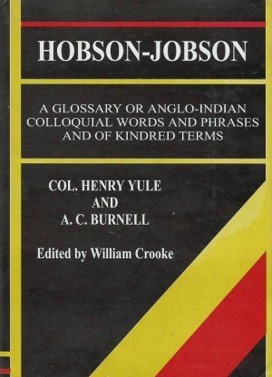 Hobson Jobson A Glossary or Anglo Indian Colloquial Words and Phrases and of Kindred Terms